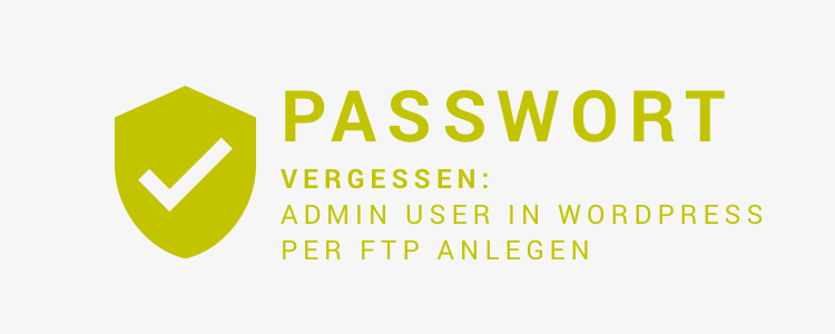 Passwort vergessen: Admin User in Wordpress per FTP anlegen